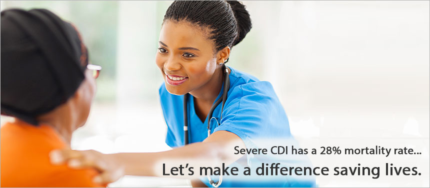 Severe CDI has a 28% mortality rate... Let's make a difference saving lives.